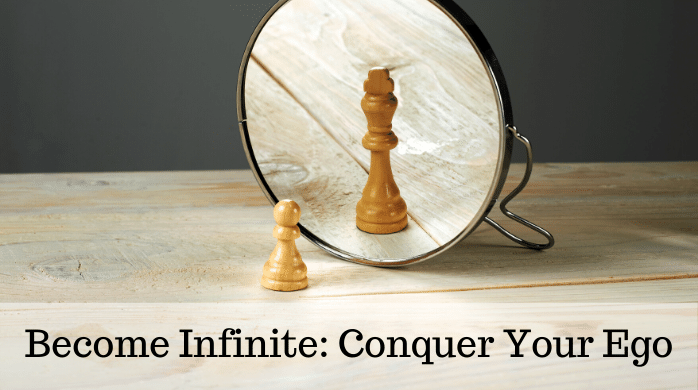 Become Infinite: Conquer Your Ego